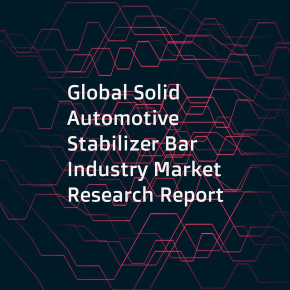Global Solid Automotive Stabilizer Bar Industry Market Research Report