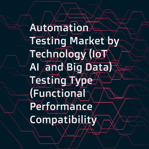 Automation Testing Market by Technology (IoT  AI  and Big Data)  Testing Type (Functional  Performance  Compatibility  and Security)  Service (Advisory & Consulting  Managed  and Implementation)  Endpoint Interface  and Region - Global Forecast to 2023