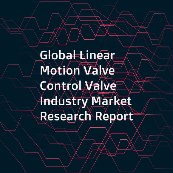 Global Linear Motion Valve Control Valve Industry Market Research Report