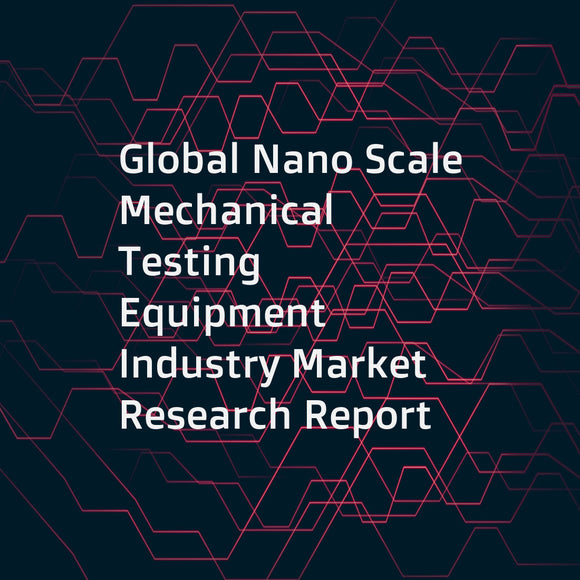 Global Nano Scale Mechanical Testing Equipment Industry Market Research Report