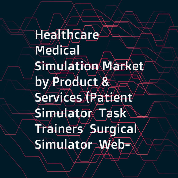 Healthcare Medical Simulation Market by Product & Services (Patient Simulator  Task Trainers  Surgical Simulator  Web-based Simulation  Software  Dental Simulator  Eye Simulator)  End User (Academics  Hospital  Military) - Global Forecast to 2021