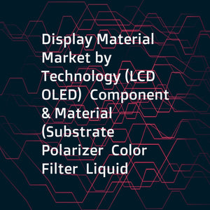 Display Material Market by Technology (LCD  OLED)  Component & Material (Substrate  Polarizer  Color Filter  Liquid Crystals  BLU  Emitter & Organic Layer  Encapsulation)  Panel Type  Application (Smartphone  Television)  Region - Global Forecast to 2023