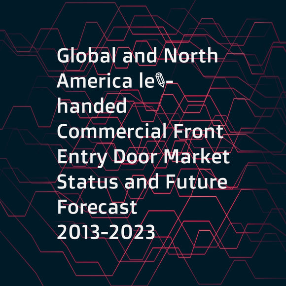 Global and North America left-handed Commercial Front Entry Door Market Status and Future Forecast 2013-2023