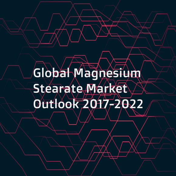 Global Magnesium Stearate Market Outlook 2017-2022