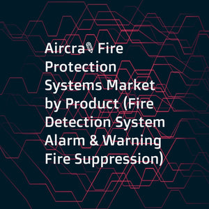 Aircraft Fire Protection Systems Market by Product (Fire Detection System  Alarm & Warning  Fire Suppression)  Application (Engine  Cabin & Lavatory  APU  Cargo Compartment)  Fit (Linefit  Replacement)  Aircraft Type and Region - Global Forecast to 2022