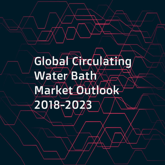Global Circulating Water Bath Market Outlook 2018-2023