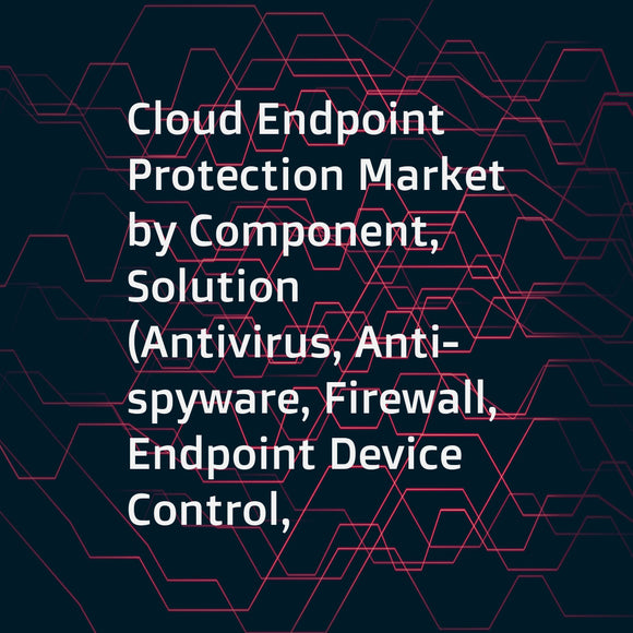 Cloud Endpoint Protection Market by Component, Solution (Antivirus, Anti-spyware, Firewall, Endpoint Device Control, Anti-phishing, Endpoint Application Control), Service, Organization Size, Vertical, and Region - Global Forecast 2023