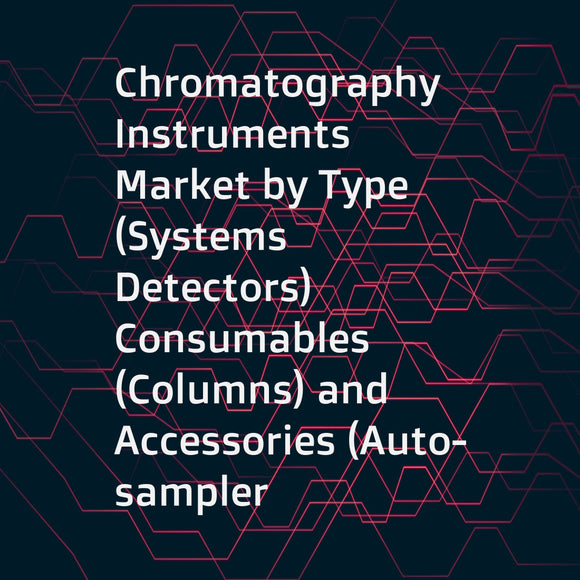 Chromatography Instruments Market by Type (Systems  Detectors)  Consumables (Columns) and Accessories (Auto-sampler Accessories)  Applications (Life science Research  Environmental Testing  Food & Beverage Testing)  and Region - Global Forecast to 2022