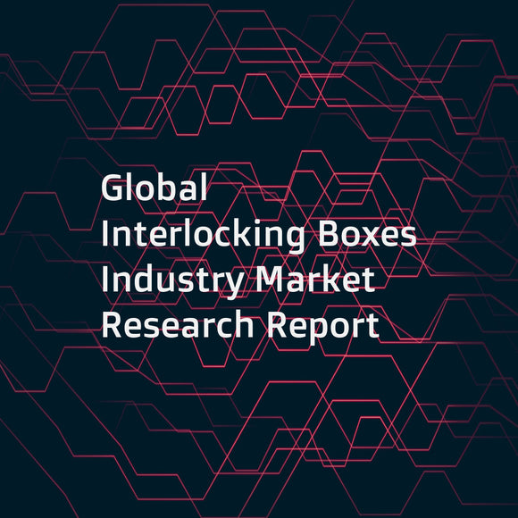 Global Interlocking Boxes Industry Market Research Report