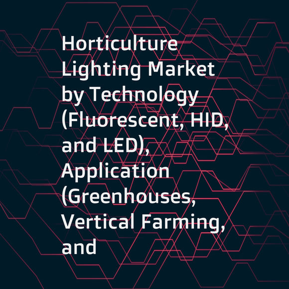 Horticulture Lighting Market by Technology (Fluorescent, HID, and LED), Application (Greenhouses, Vertical Farming, and Indoor Farming), Cultivation (Fruits & Vegetables and Floriculture), Lighting Type, Offering, and Region - Global Forecast to 2023