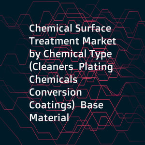 Chemical Surface Treatment Market by Chemical Type (Cleaners  Plating Chemicals  Conversion Coatings)  Base Material (Metals Plastics)  End-use Industry (Transportation  Construction  General Industry)  and Region - Global Forecast to 2022