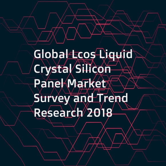 Global Lcos Liquid Crystal Silicon Panel Market Survey and Trend Research 2018
