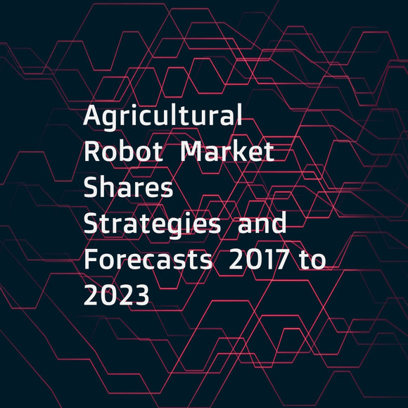 Agricultural Robot  Market Shares  Strategies  and Forecasts  2017 to 2023
