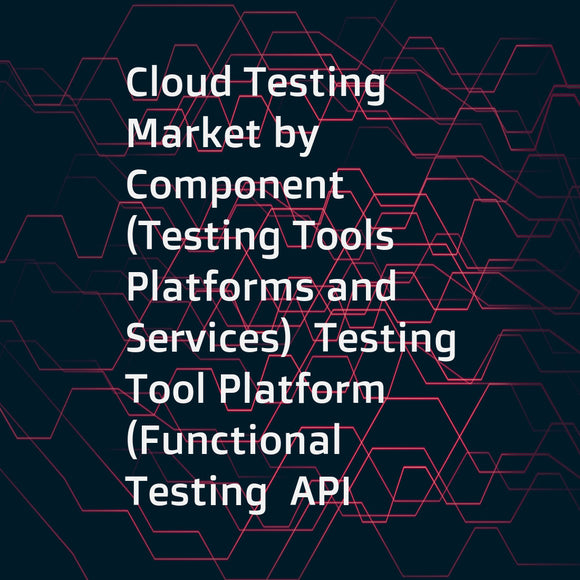 Cloud Testing Market by Component (Testing Tools Platforms and Services)  Testing Tool Platform (Functional Testing  API Testing)  Service (Managed Services and Professional Services)  Vertical  and Region - Global Forecast to 2022