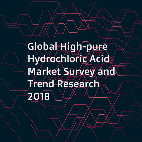 Global High-pure Hydrochloric Acid Market Survey and Trend Research 2018