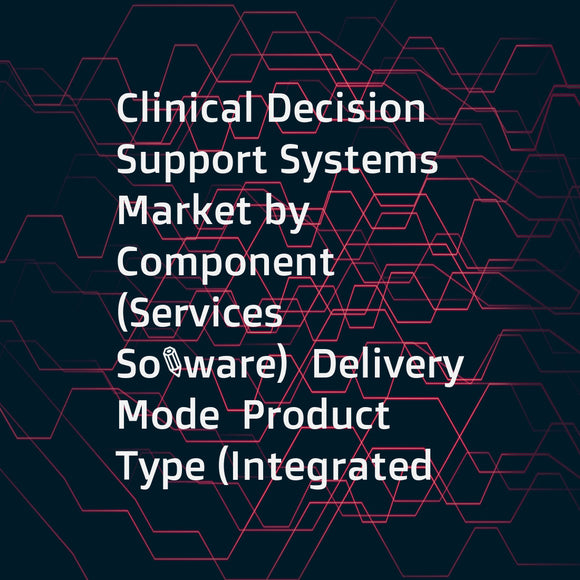 Clinical Decision Support Systems Market by Component (Services  Software)  Delivery Mode  Product Type (Integrated  Standalone)  Model (Knowledge-Based)  Type (Therapeutic  Diagnostic)  User Interactivity (Active  Passive)  Application - Forecasts to 202