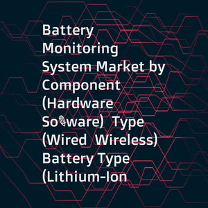 Battery Monitoring System Market by Component (Hardware  Software)  Type (Wired  Wireless)  Battery Type (Lithium-Ion Based  Lead-Acid)  End-User (Telecommunications  Automotive  Energy  Industries)  and Region - Global Forecast to 2022