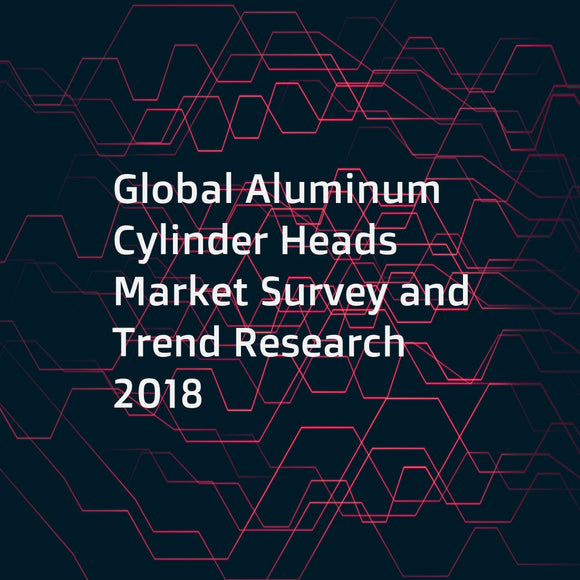 Global Aluminum Cylinder Heads Market Survey and Trend Research 2018
