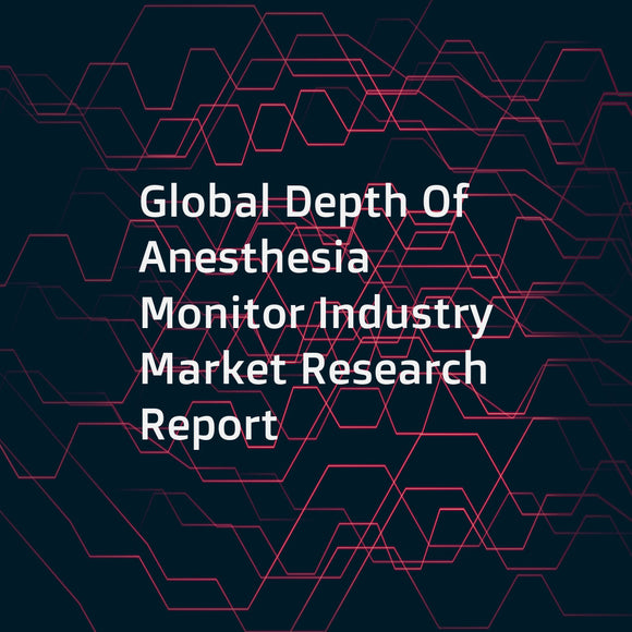 Global Depth Of Anesthesia Monitor Industry Market Research Report