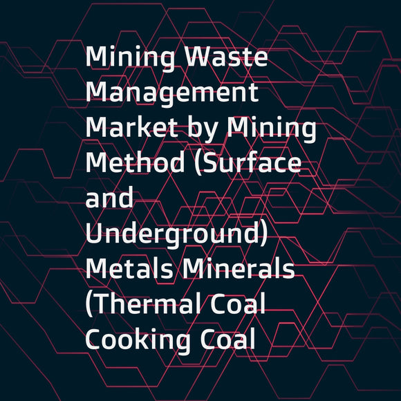 Mining Waste Management Market by Mining Method (Surface  and Underground)  Metals Minerals (Thermal Coal  Cooking Coal  Iron Ore  Gold  Copper  Nickel)  Waste Type (Overburden Waste Rock  Tailings  and Mine Water)  and Region - Global Forecast to 2022