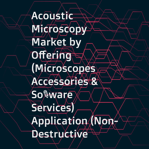 Acoustic Microscopy Market by Offering (Microscopes  Accessories & Software  Services)  Application (Non-Destructive Testing  Quality Control  Failure Analysis)  Industry (Semiconductor  Life Science)  and Geography - Global Forecast to 2023