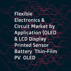 Flexible Electronics & Circuit Market by Application (OLED & LCD Display  Printed Sensor  Battery  Thin-Film PV  OLED Lighting)  Circuit Structure (Single-Sided  Multilayer  Double-Sided  Rigid)  Vertical  and Geography - Global Forecast to 2023
