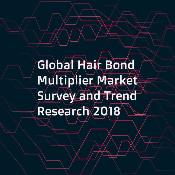 Global Hair Bond Multiplier Market Survey and Trend Research 2018
