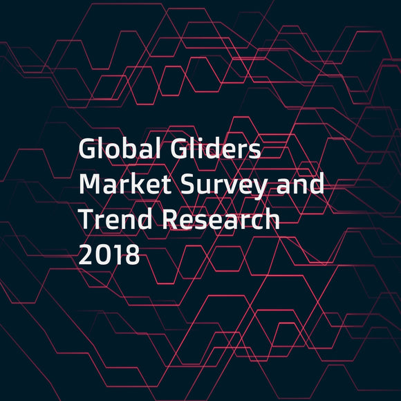 Global Gliders Market Survey and Trend Research 2018