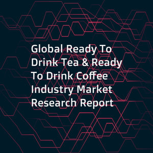 Global Ready To Drink Tea & Ready To Drink Coffee Industry Market Research Report
