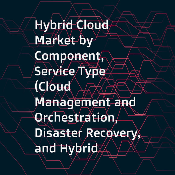 Hybrid Cloud Market by Component, Service Type (Cloud Management and Orchestration, Disaster Recovery, and Hybrid Hosting), Service Model, Organization Size (SMEs and Large Enterprises), Vertical, and Region - Global Forecast to 2023