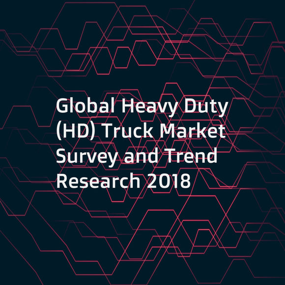 Global Heavy Duty (HD) Truck Market Survey and Trend Research 2018