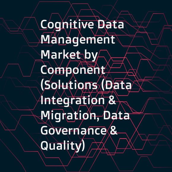Cognitive Data Management Market by Component (Solutions (Data Integration & Migration, Data Governance & Quality) Services), Deployment Type, Enterprise Size, Business Function, Vertical, and Region - Global Forecast to 2023