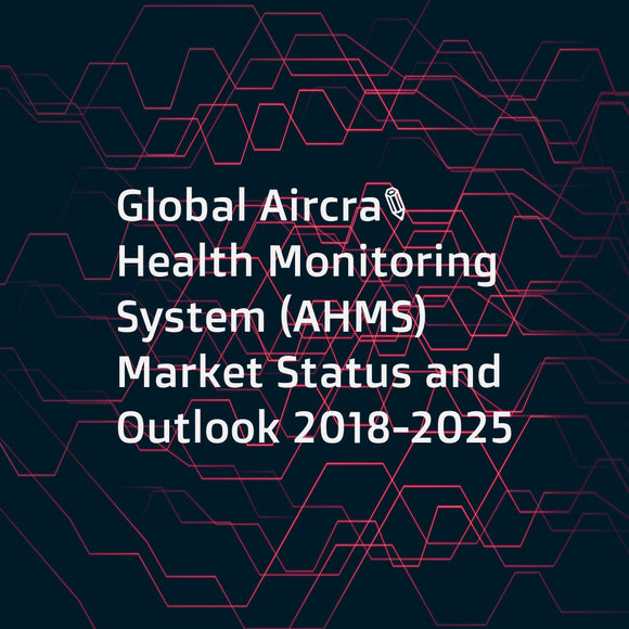 Global Aircraft Health Monitoring System (AHMS) Market Status and Outlook 2018-2025