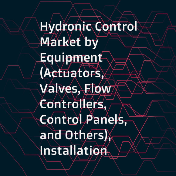 Hydronic Control Market by Equipment (Actuators, Valves, Flow Controllers, Control Panels, and Others), Installation Type (New, Retrofit), Sector (Residential, Commercial, Industrial), and Region - Global Forecast to 2023