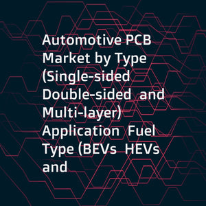 Automotive PCB Market by Type (Single-sided  Double-sided  and Multi-layer)  Application  Fuel Type (BEVs  HEVs  and ICE)  Level of Autonomous Driving (Autonomous  Semi-autonomous  and Conventional)  End User  and Region - Global Forecast to 2025