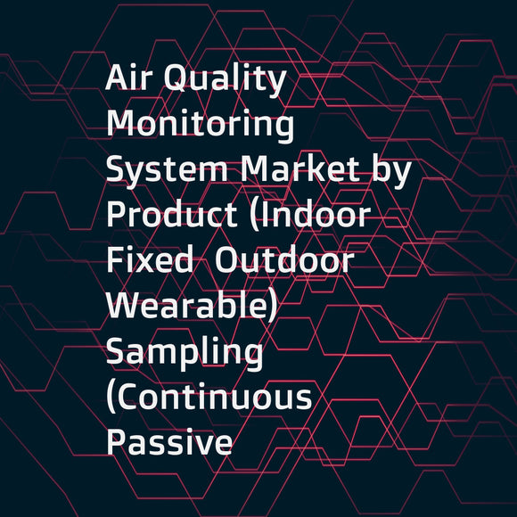 Air Quality Monitoring System Market by Product (Indoor  Fixed  Outdoor  Wearable)  Sampling (Continuous  Passive  Stack)  Pollutant (Gas  VOC  Particulate Matter  Biological)  End user (Government  Petrochemical  Commercial) - Global Forecast to 2022