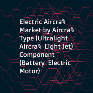 Electric Aircraft Market by Aircraft Type (Ultralight Aircraft  Light Jet)  Component (Battery  Electric Motor)  Technology (Hybrid and All Electric)  Range (Less than 500 Km and More than 500 Km)  and Region - Global Forecast to 2023
