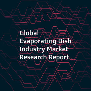 Global Evaporating Dish Industry Market Research Report
