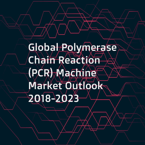 Global Polymerase Chain Reaction (PCR) Machine Market Outlook 2018-2023