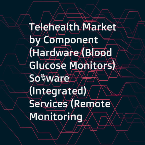 Telehealth Market by Component (Hardware (Blood Glucose Monitors)  Software (Integrated)  Services (Remote Monitoring  Real-time Interactions))  End User (Providers  Payers  Patients)  & Mode of Delivery (Web  Cloud)) - Global Forecast to 2021