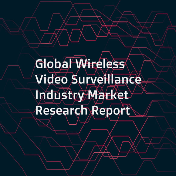Global Wireless Video Surveillance Industry Market Research Report