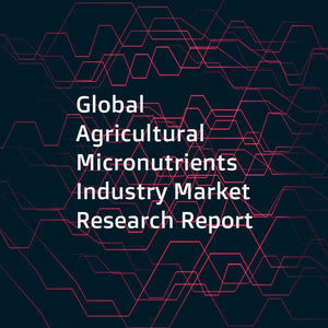 Global Agricultural Micronutrients Industry Market Research Report