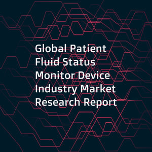 Global Patient Fluid Status Monitor Device Industry Market Research Report