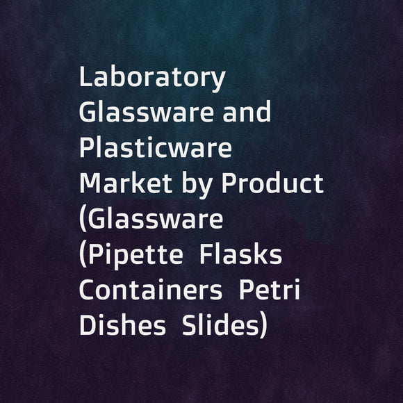 Laboratory Glassware and Plasticware Market by Product (Glassware (Pipette  Flasks  Containers  Petri Dishes  Slides)  Plasticware (Pipette  Laboratory Beakers  Racks  Storage Boxes))  End User (Diagnostic Center  Pharmaceuticals) - Forecast to 2020