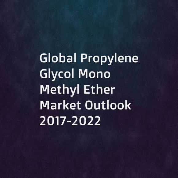 Global Propylene Glycol Mono Methyl Ether Market Outlook 2017-2022