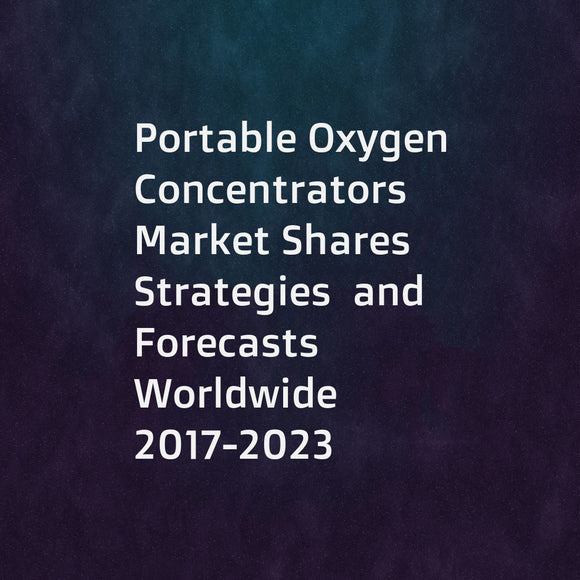 Portable Oxygen Concentrators   Market Shares  Strategies  and Forecasts  Worldwide  2017-2023