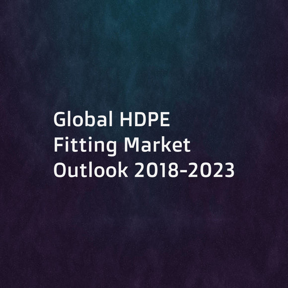 Global HDPE Fitting Market Outlook 2018-2023