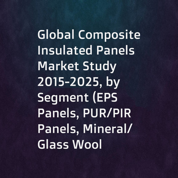 Global Composite Insulated Panels Market Study 2015-2025, by Segment (EPS Panels, PUR/PIR Panels, Mineral/Glass Wool Panels, ... ...), by Market (Building Wall, Building RoofPUR/PIR Panels, Cold Storage, ... ...), by Company (Metecno, Kingspan, Isopan, ..