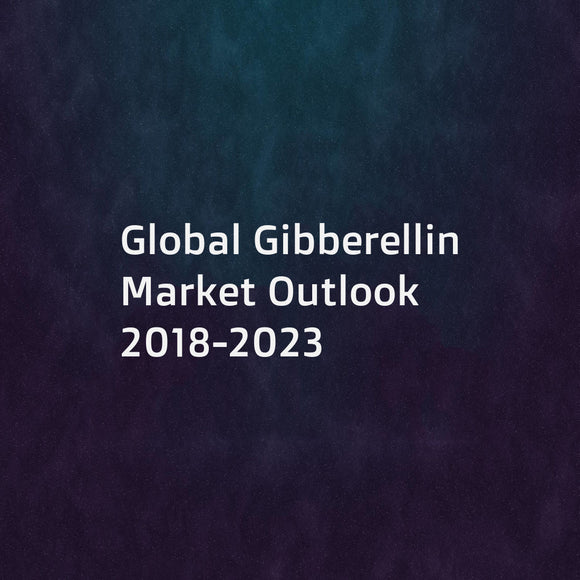 Global Gibberellin Market Outlook 2018-2023