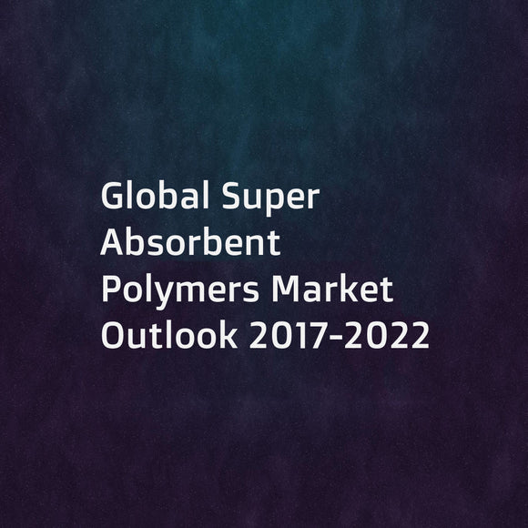 Global Super Absorbent Polymers Market Outlook 2017-2022